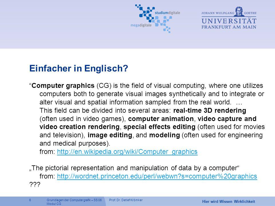 """Prof. Dr. Detlef Krömker6 Hier wird Wissen Wirklichkeit Grundlagen der Computergrafik – SS 06 Modul CG Einfacher in Englisch? """"Computer graphics (CG)"""