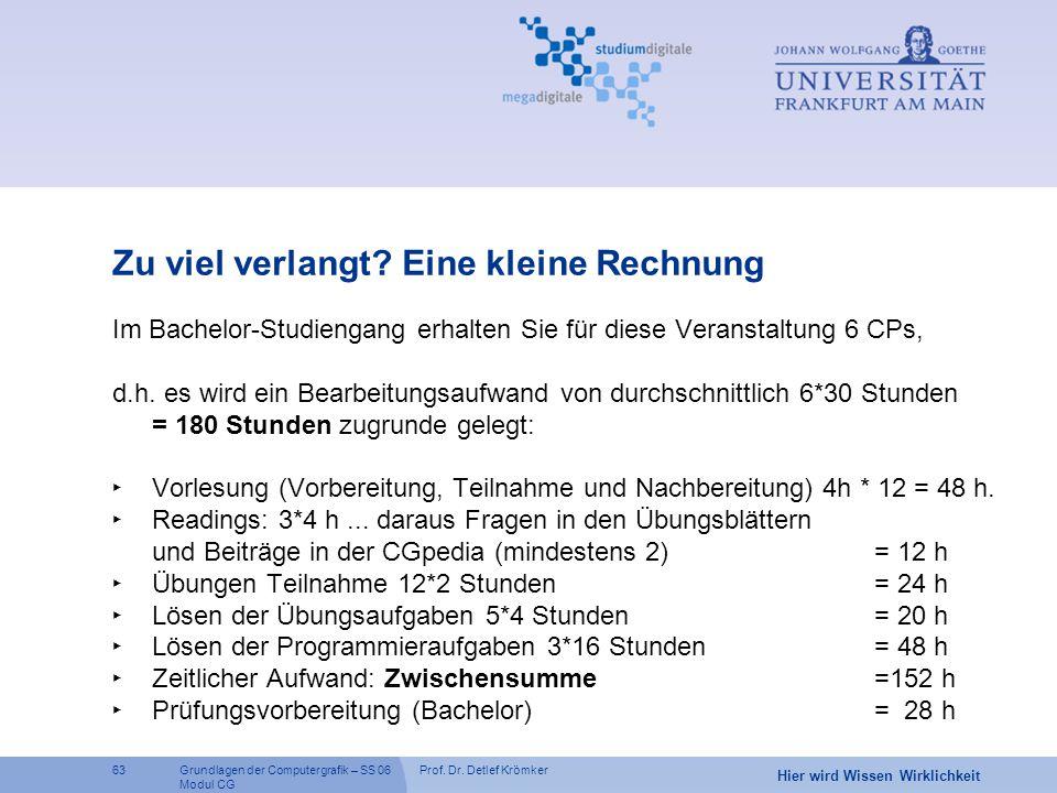 Prof. Dr. Detlef Krömker63 Hier wird Wissen Wirklichkeit Grundlagen der Computergrafik – SS 06 Modul CG Zu viel verlangt? Eine kleine Rechnung Im Bach