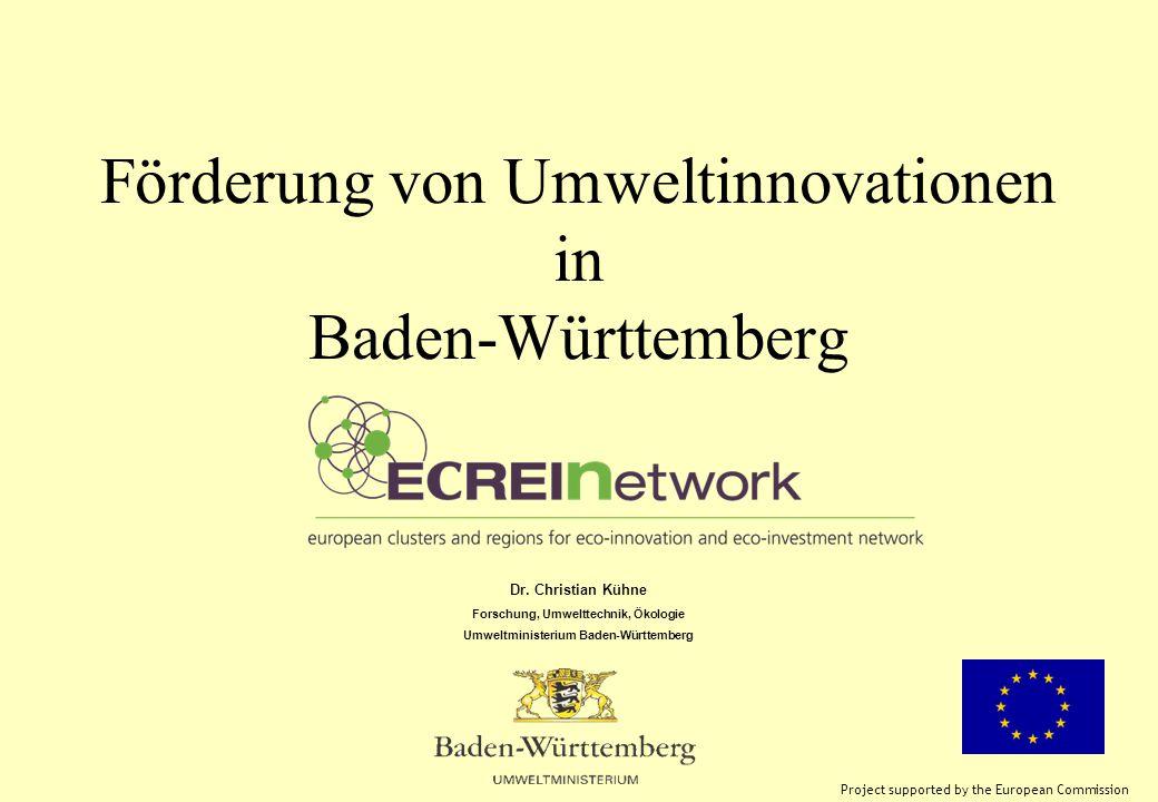 Förderung von Umweltinnovationen in Baden-Württemberg Dr. Christian Kühne Forschung, Umwelttechnik, Ökologie Umweltministerium Baden-Württemberg Proje