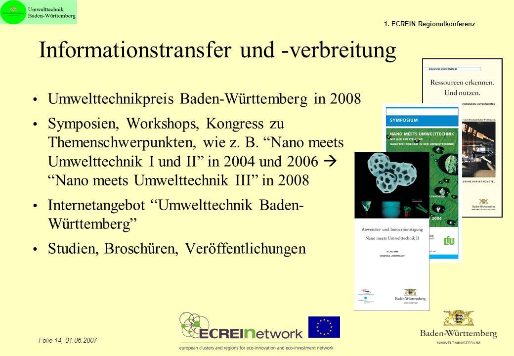 Folie 14, 01.06.2007 1. ECREIN Regionalkonferenz Informationstransfer und -verbreitung Umwelttechnikpreis Baden-Württemberg in 2008 Symposien, Worksho
