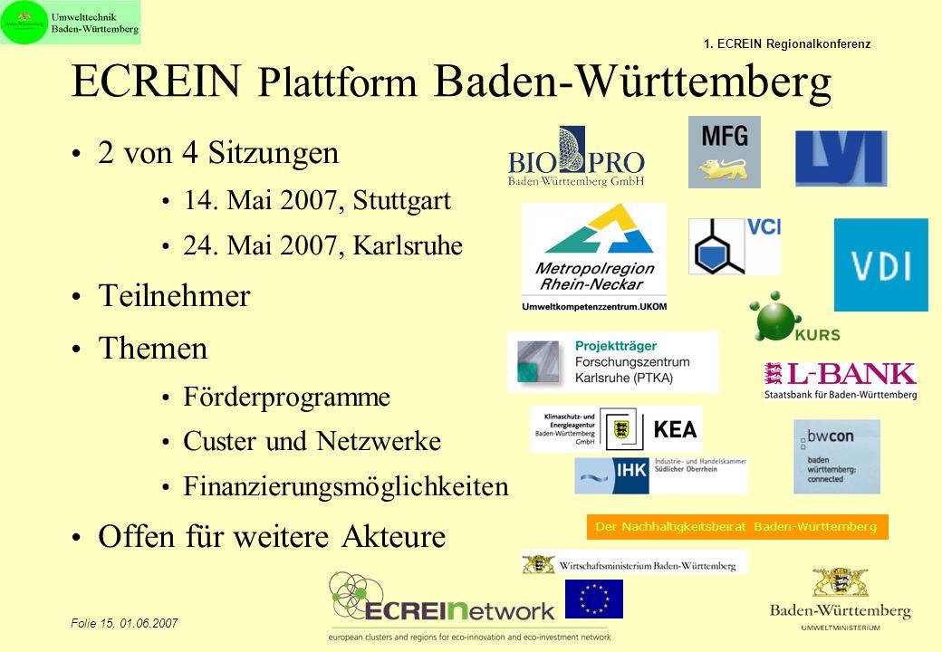 Folie 15, 01.06.2007 1. ECREIN Regionalkonferenz ECREIN Plattform Baden-Württemberg 2 von 4 Sitzungen 14. Mai 2007, Stuttgart 24. Mai 2007, Karlsruhe