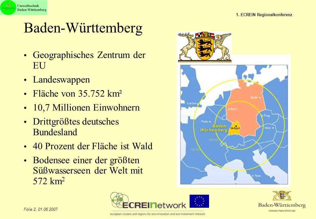 Folie 2, 01.06.2007 1. ECREIN Regionalkonferenz Baden-Württemberg Geographisches Zentrum der EU Landeswappen Fläche von 35.752 km² 10,7 Millionen Einw