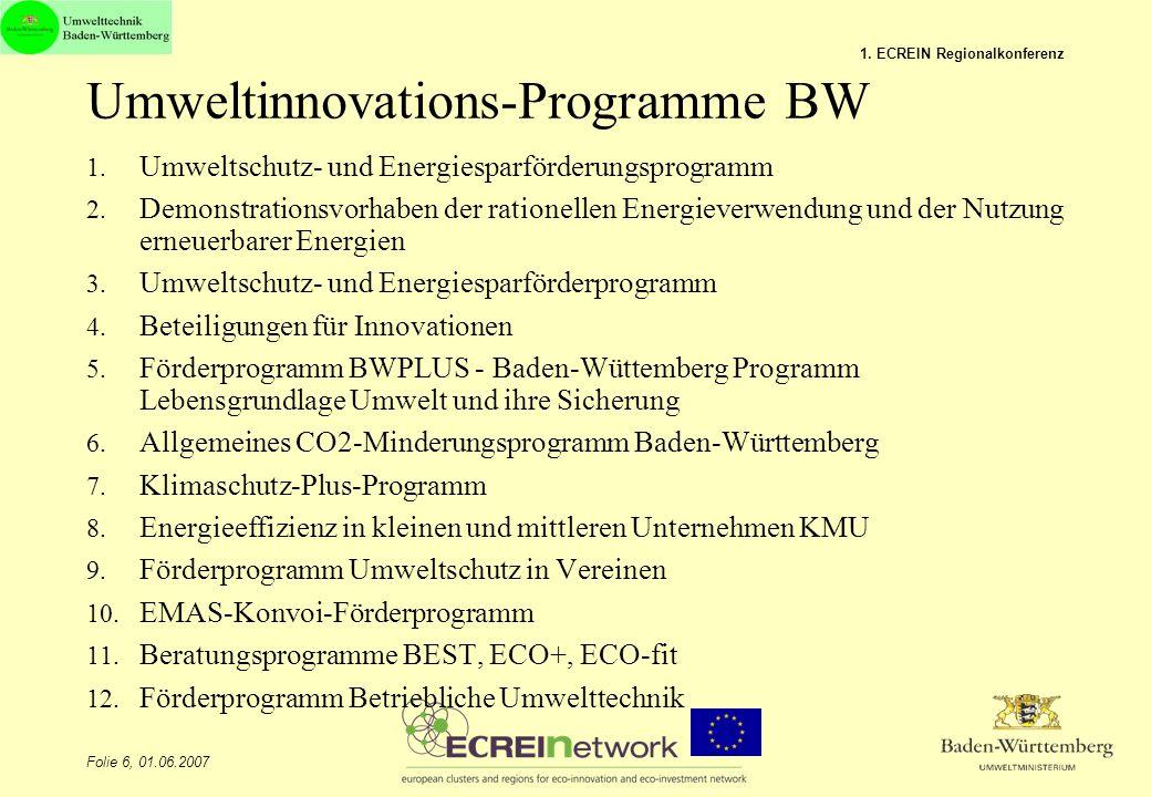 Folie 6, 01.06.2007 1. ECREIN Regionalkonferenz Umweltinnovations-Programme BW 1. Umweltschutz- und Energiesparförderungsprogramm 2. Demonstrationsvor