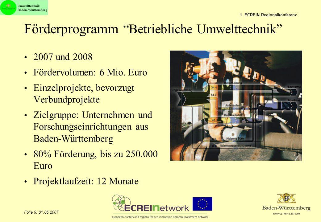 Folie 9, 01.06.2007 1. ECREIN Regionalkonferenz 2007 und 2008 Fördervolumen: 6 Mio. Euro Einzelprojekte, bevorzugt Verbundprojekte Zielgruppe: Unterne