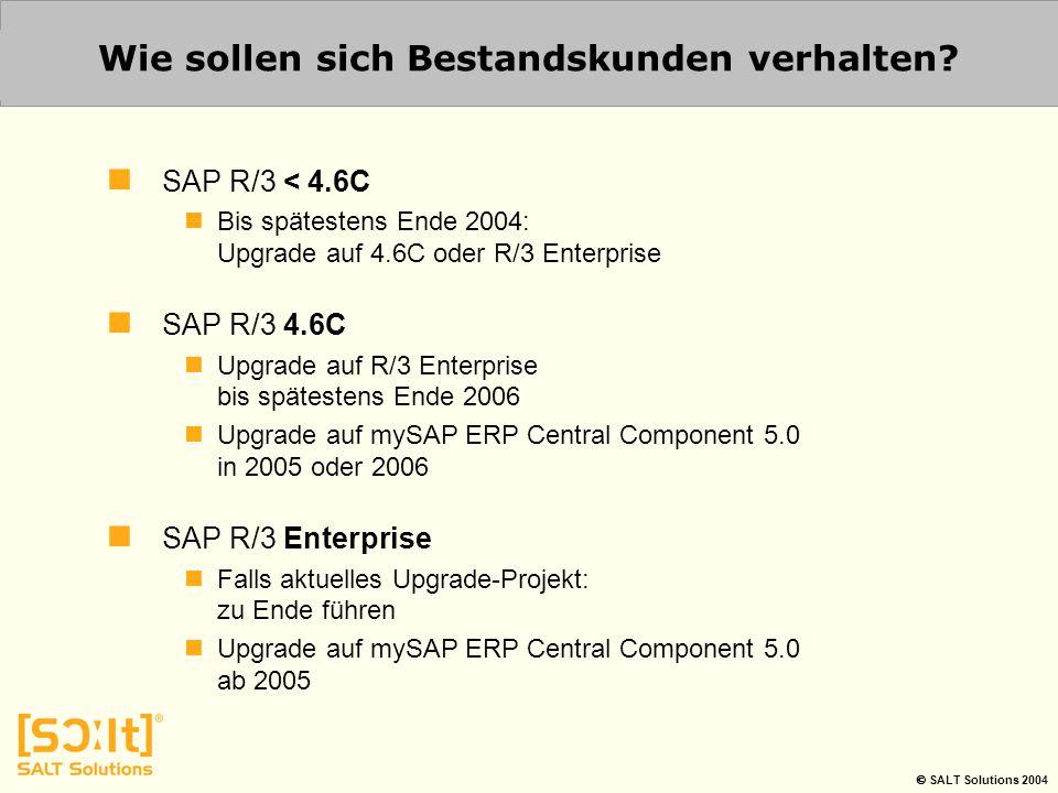  SALT Solutions 2004 Wie sollen sich Bestandskunden verhalten? SAP R/3 < 4.6C Bis spätestens Ende 2004: Upgrade auf 4.6C oder R/3 Enterprise SAP R/3