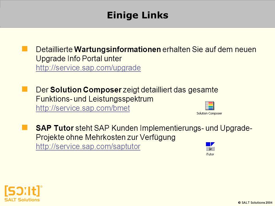  SALT Solutions 2004 Einige Links Detaillierte Wartungsinformationen erhalten Sie auf dem neuen Upgrade Info Portal unter http://service.sap.com/upgr