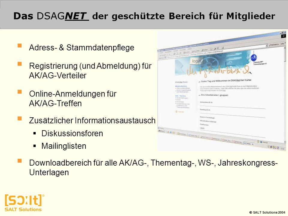  SALT Solutions 2004 Das DSAGNET der geschützte Bereich für Mitglieder  Adress- & Stammdatenpflege  Registrierung (und Abmeldung) für AK/AG-Verteil