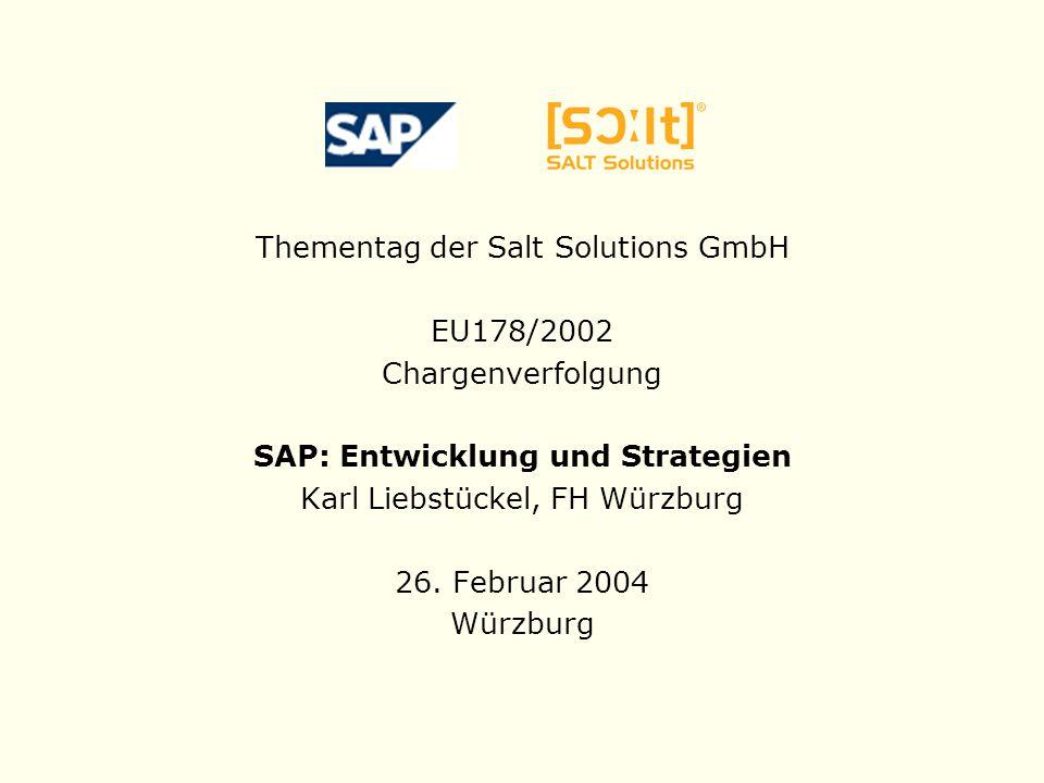 Thementag der Salt Solutions GmbH EU178/2002 Chargenverfolgung SAP: Entwicklung und Strategien Karl Liebstückel, FH Würzburg 26. Februar 2004 Würzburg