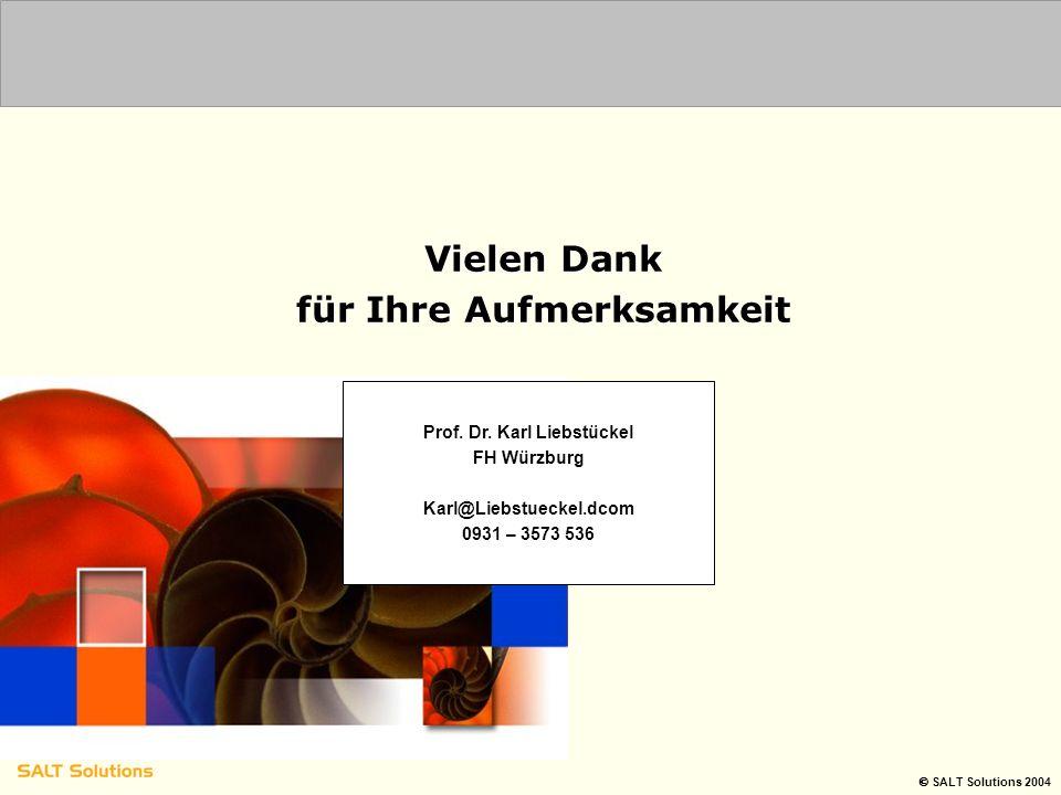  SALT Solutions 2004 Vielen Dank für Ihre Aufmerksamkeit Prof. Dr. Karl Liebstückel FH Würzburg Karl@Liebstueckel.dcom 0931 – 3573 536