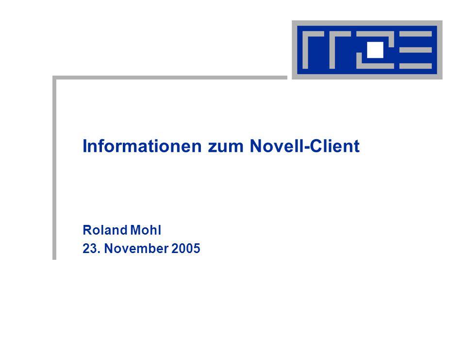 Informationen zum Novell-Client Roland Mohl 23. November 2005