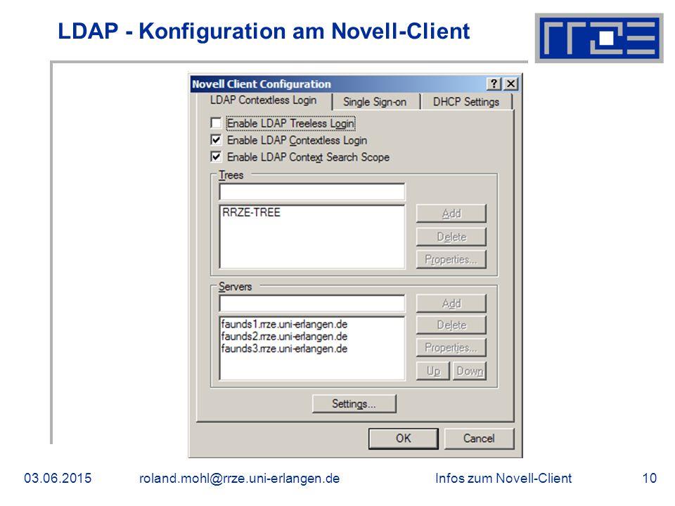 Infos zum Novell-Client03.06.2015roland.mohl@rrze.uni-erlangen.de10 LDAP - Konfiguration am Novell-Client