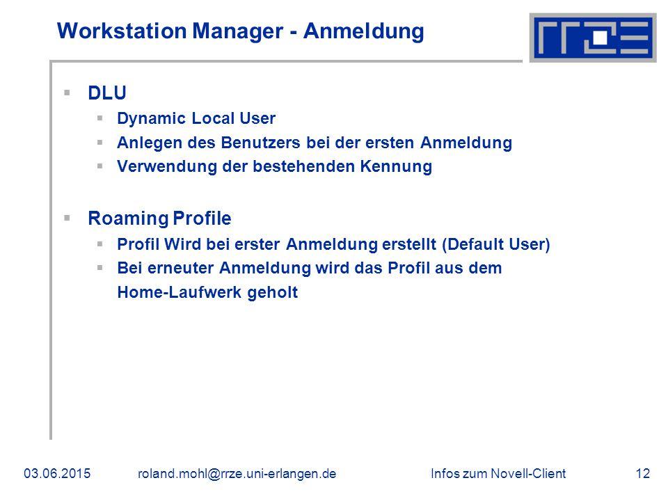 Infos zum Novell-Client03.06.2015roland.mohl@rrze.uni-erlangen.de12 Workstation Manager - Anmeldung  DLU  Dynamic Local User  Anlegen des Benutzers