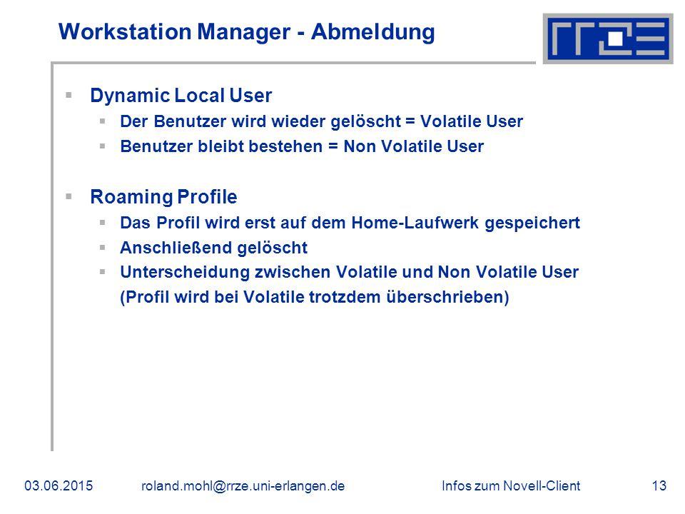 Infos zum Novell-Client03.06.2015roland.mohl@rrze.uni-erlangen.de13 Workstation Manager - Abmeldung  Dynamic Local User  Der Benutzer wird wieder ge