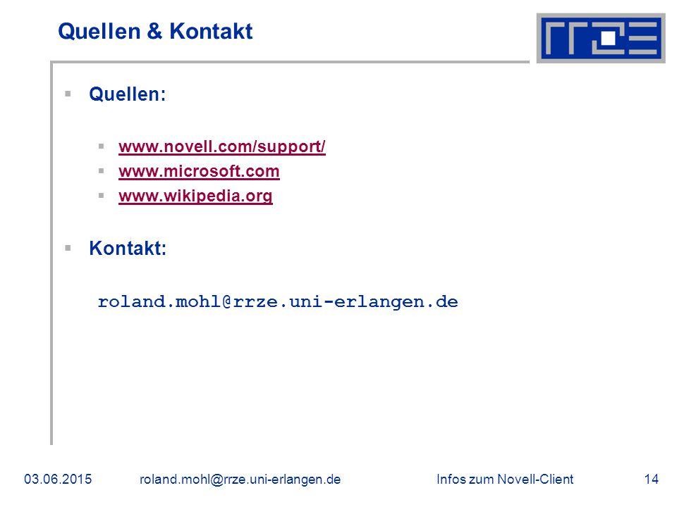 Infos zum Novell-Client03.06.2015roland.mohl@rrze.uni-erlangen.de14 Quellen & Kontakt  Quellen:  www.novell.com/support/ www.novell.com/support/  www.microsoft.com www.microsoft.com  www.wikipedia.org www.wikipedia.org  Kontakt: roland.mohl@rrze.uni-erlangen.de