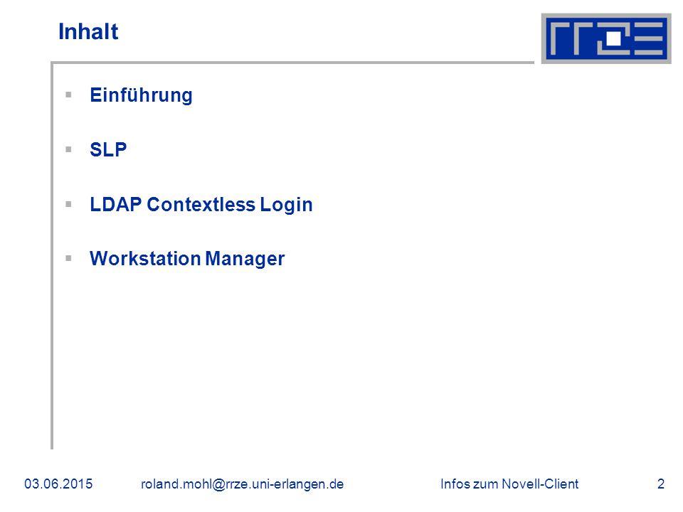 Infos zum Novell-Client03.06.2015roland.mohl@rrze.uni-erlangen.de2 Inhalt  Einführung  SLP  LDAP Contextless Login  Workstation Manager