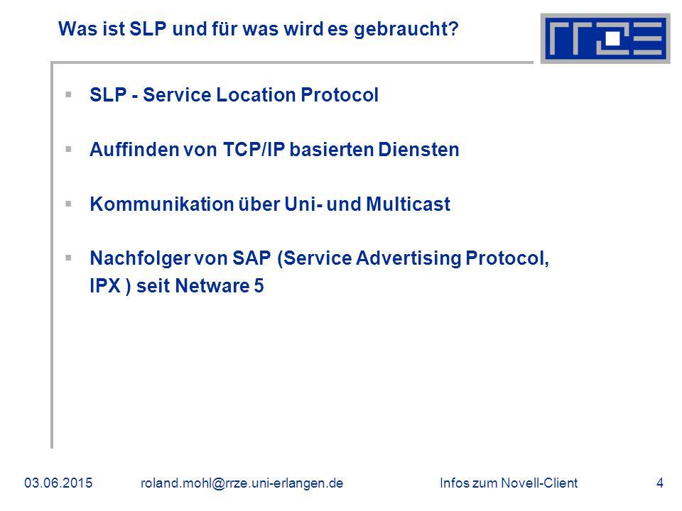 Infos zum Novell-Client03.06.2015roland.mohl@rrze.uni-erlangen.de4 Was ist SLP und für was wird es gebraucht?  SLP - Service Location Protocol  Auff