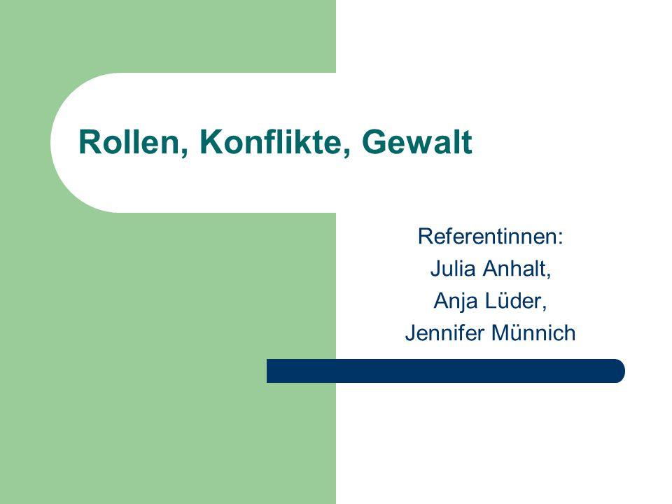 Rollen, Konflikte, Gewalt Referentinnen: Julia Anhalt, Anja Lüder, Jennifer Münnich
