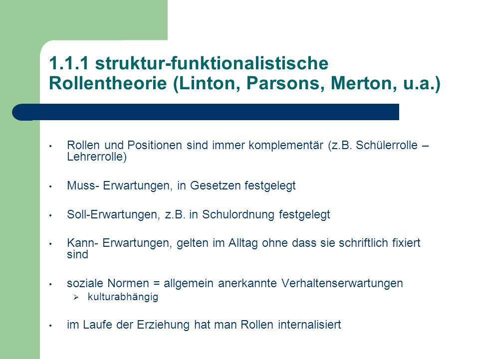 1.1.1 struktur-funktionalistische Rollentheorie (Linton, Parsons, Merton, u.a.) Rollen und Positionen sind immer komplementär (z.B.