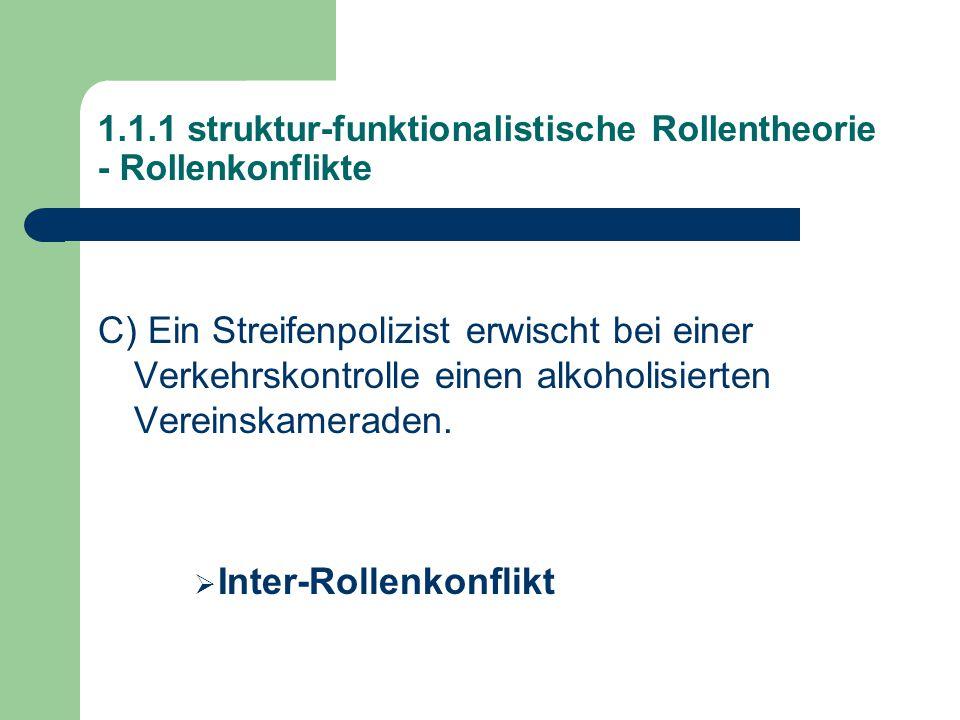 1.1.1 struktur-funktionalistische Rollentheorie - Rollenkonflikte C) Ein Streifenpolizist erwischt bei einer Verkehrskontrolle einen alkoholisierten Vereinskameraden.