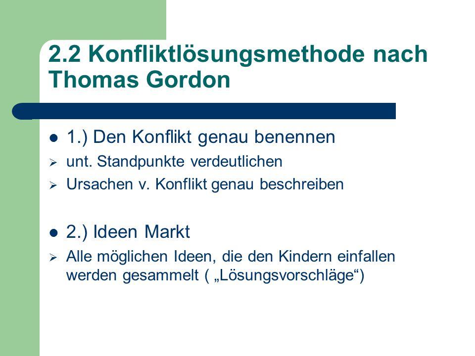 2.2 Konfliktlösungsmethode nach Thomas Gordon 1.) Den Konflikt genau benennen  unt.