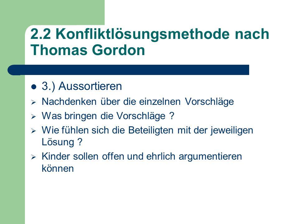 2.2 Konfliktlösungsmethode nach Thomas Gordon 3.) Aussortieren  Nachdenken über die einzelnen Vorschläge  Was bringen die Vorschläge .