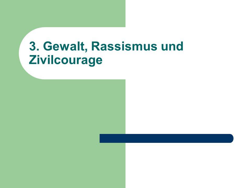 3. Gewalt, Rassismus und Zivilcourage