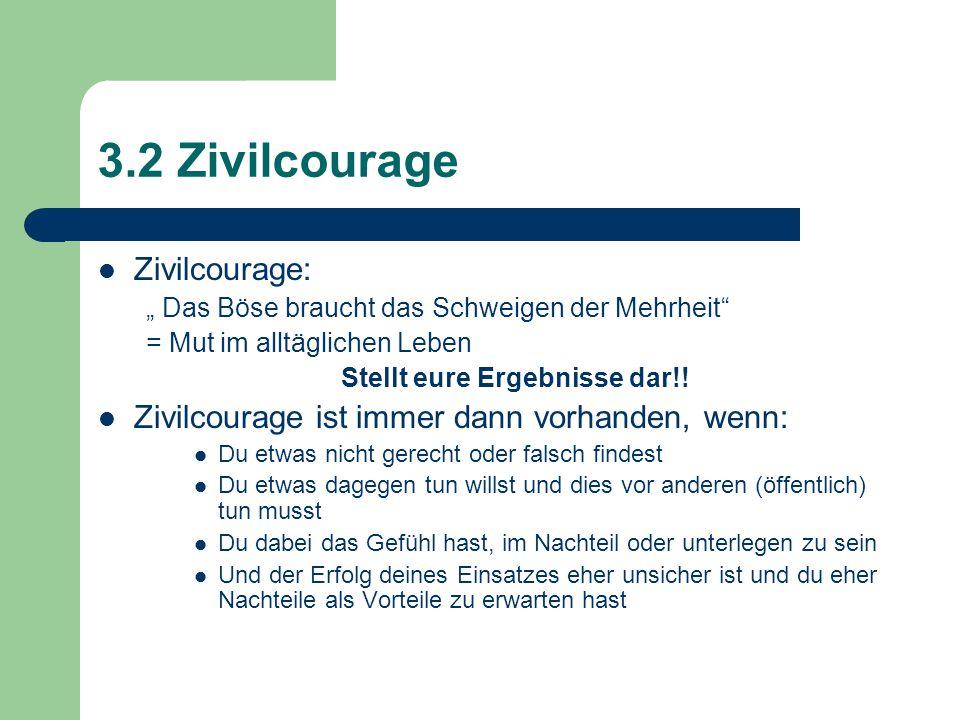 """3.2 Zivilcourage Zivilcourage: """" Das Böse braucht das Schweigen der Mehrheit = Mut im alltäglichen Leben Stellt eure Ergebnisse dar!."""