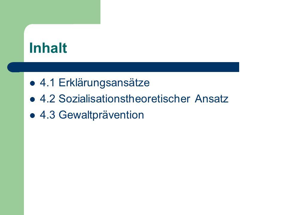 Inhalt 4.1 Erklärungsansätze 4.2 Sozialisationstheoretischer Ansatz 4.3 Gewaltprävention