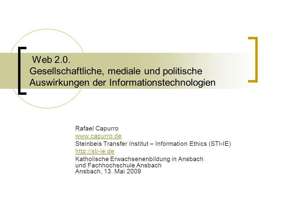 Web 2.0. Gesellschaftliche, mediale und politische Auswirkungen der Informationstechnologien Rafael Capurro www.capurro.de Steinbeis Transfer Institut