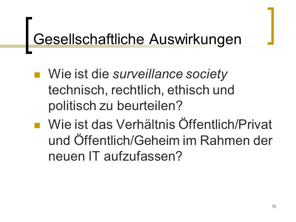 10 Gesellschaftliche Auswirkungen Wie ist die surveillance society technisch, rechtlich, ethisch und politisch zu beurteilen.