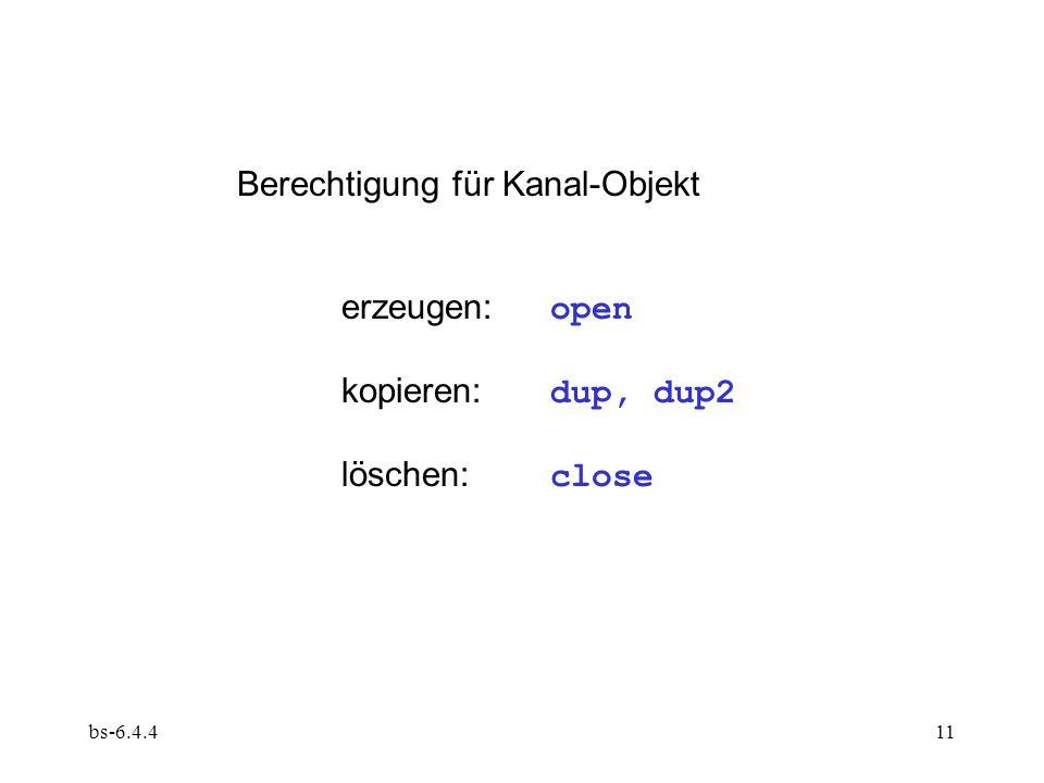 bs-6.4.411 Berechtigung für Kanal-Objekt erzeugen: open kopieren: dup, dup2 löschen: close