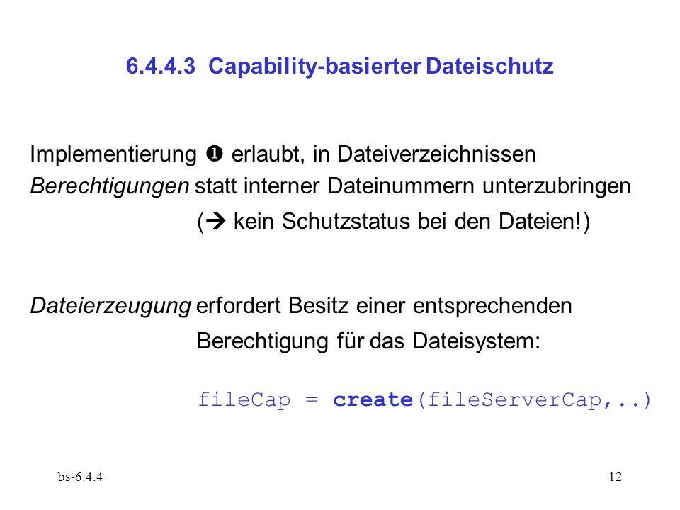 bs-6.4.412 6.4.4.3 Capability-basierter Dateischutz Implementierung  erlaubt, in Dateiverzeichnissen Berechtigungen statt interner Dateinummern unter