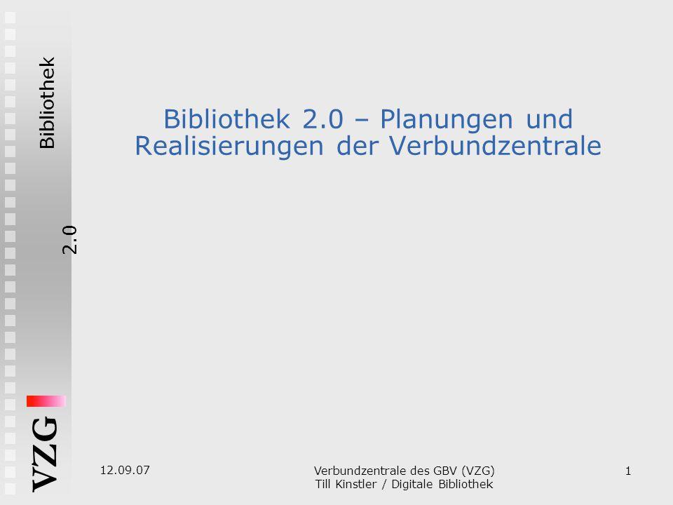 Bibliothek2.0 VZG 12.09.07 Verbundzentrale des GBV (VZG)  Till Kinstler / Digitale Bibliothek 1 Bibliothek 2.0 – Planungen und Realisierungen der Verbundzentrale