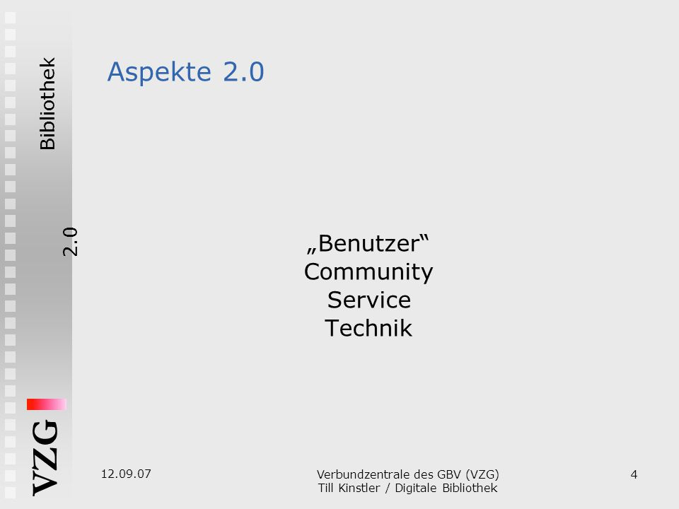 "Bibliothek2.0 VZG 12.09.07 Verbundzentrale des GBV (VZG)  Till Kinstler / Digitale Bibliothek 4 Aspekte 2.0 ""Benutzer Community Service Technik"