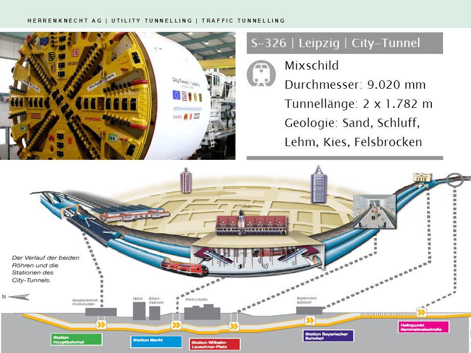 H E R R E N K N E C H T A G | U T I L I T Y T U N N E L L I N G | T R A F F I C T U N N E L L I N G S-326 | Leipzig | City-Tunnel Mixschild Durchmesser: 9.020 mm Tunnellänge: 2 x 1.782 m Geologie: Sand, Schluff, Lehm, Kies, Felsbrocken