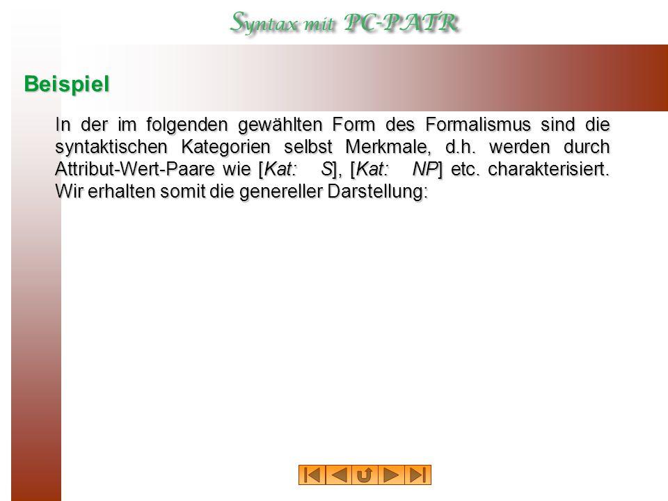 Beispiel In der im folgenden gewählten Form des Formalismus sind die syntaktischen Kategorien selbst Merkmale, d.h.