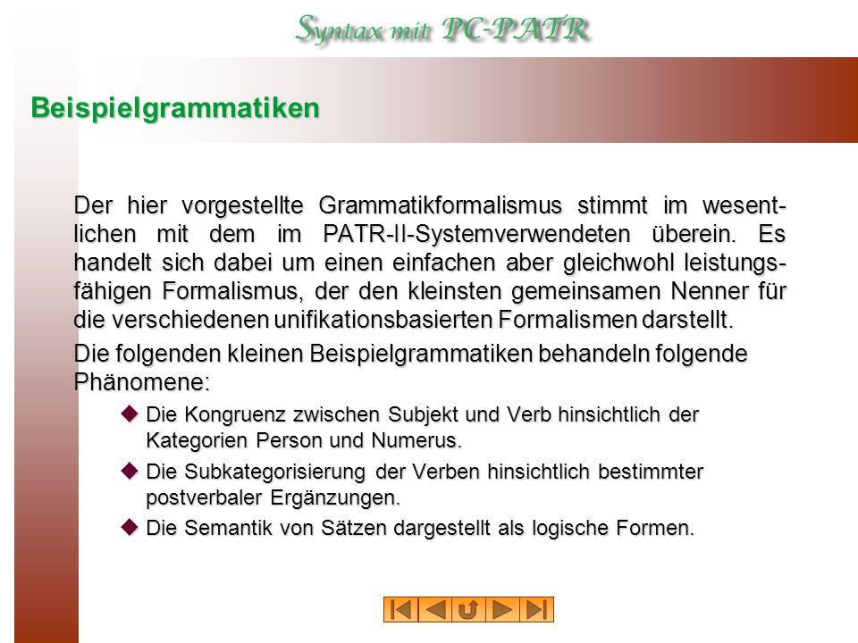 Beispielgrammatiken Der hier vorgestellte Grammatikformalismus stimmt im wesent- lichen mit dem im PATR ‑ II ‑ Systemverwendeten überein.