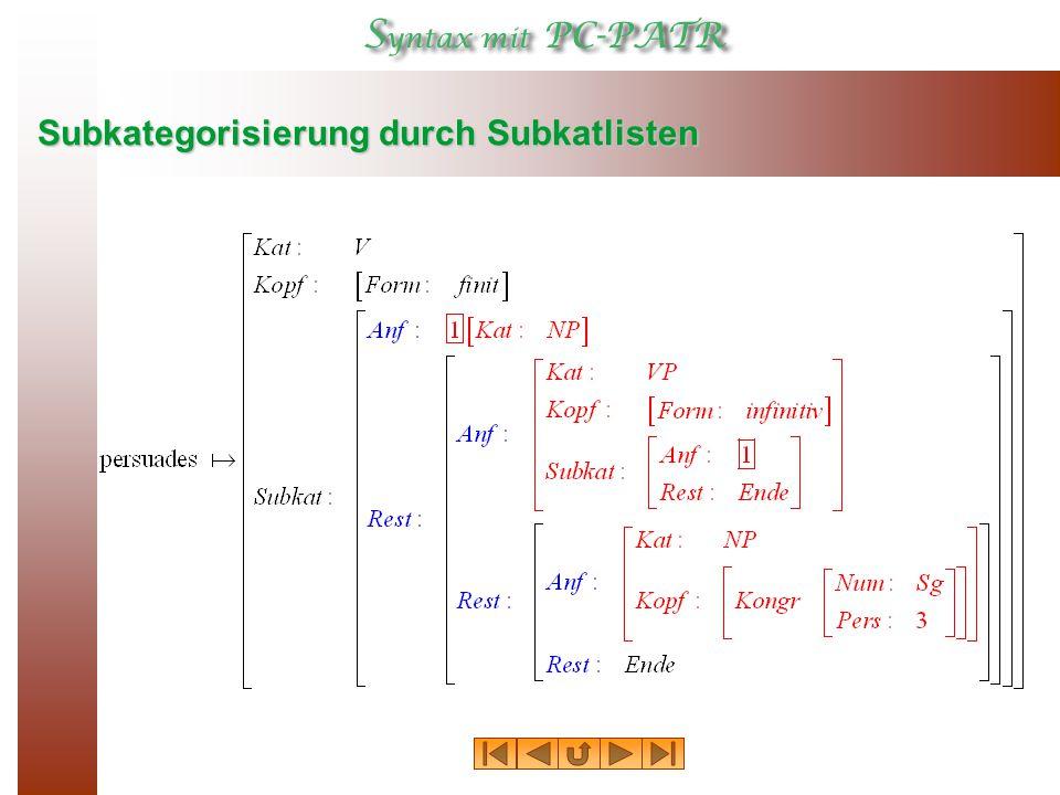Der verwickelte Subkat ‑ Wert listet die Komplemente von persuades nacheinander als ein NP (das Objekt), ein VP, dessen Form infinitivisch ist, und die Subjekts-NP selbst mit den Kongruenz ‑ Merkmalen 3.
