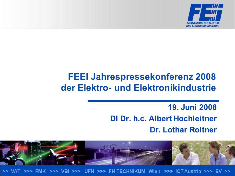 >> VAT >>> FMK >>> VBI >>> UFH >>> FH TECHNIKUM Wien >>> ICT Austria >>> EV >> FEEI Jahrespressekonferenz 2008 der Elektro- und Elektronikindustrie 19.