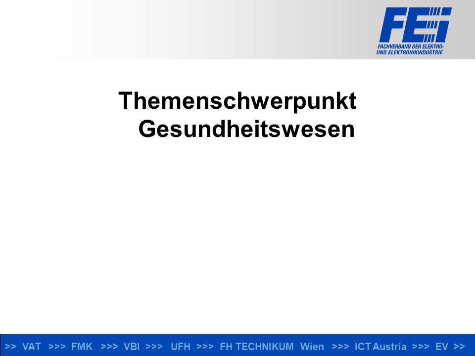 >> VAT >>> FMK >>> VBI >>> UFH >>> FH TECHNIKUM Wien >>> ICT Austria >>> EV >> Themenschwerpunkt Gesundheitswesen