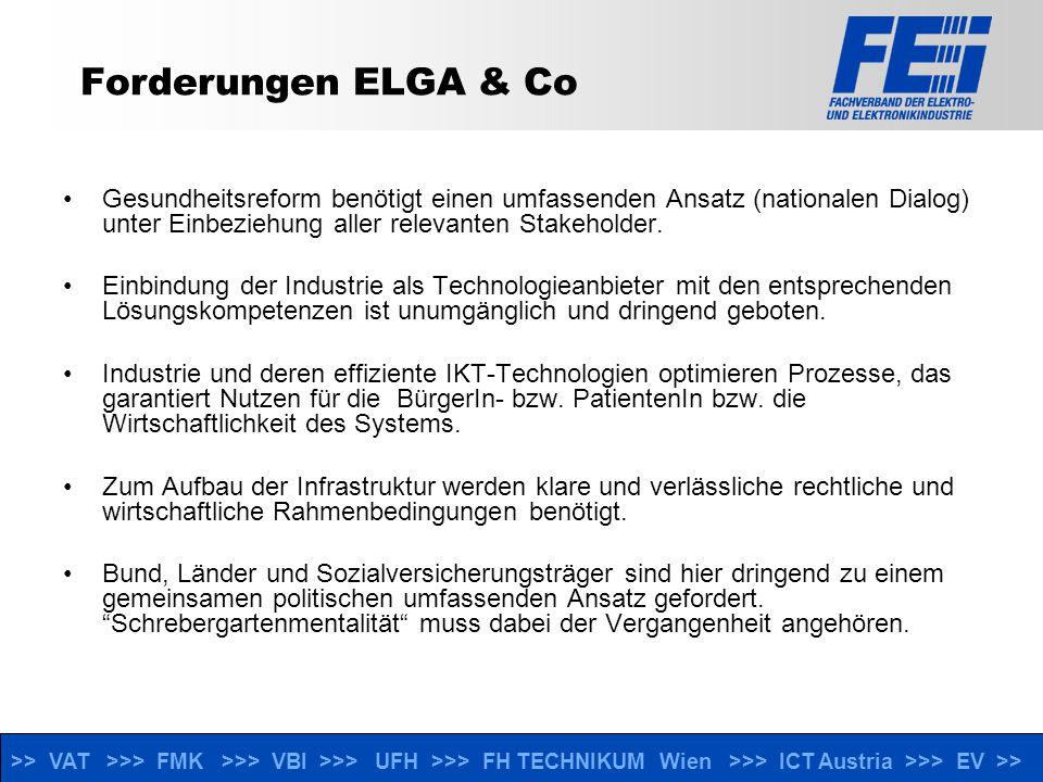 >> VAT >>> FMK >>> VBI >>> UFH >>> FH TECHNIKUM Wien >>> ICT Austria >>> EV >> Forderungen ELGA & Co Gesundheitsreform benötigt einen umfassenden Ansatz (nationalen Dialog) unter Einbeziehung aller relevanten Stakeholder.