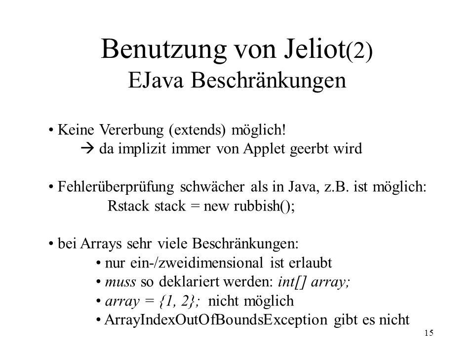 15 Benutzung von Jeliot (2) EJava Beschränkungen Keine Vererbung (extends) möglich.