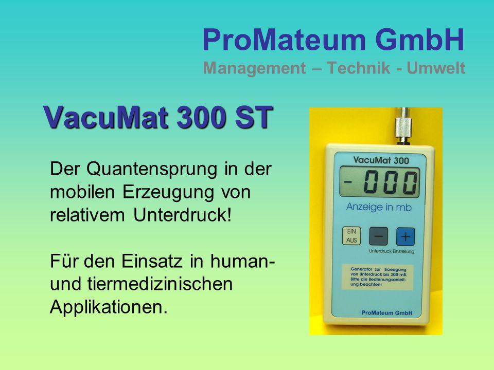 ProMateum GmbH Management – Technik - Umwelt VacuMat 300 ST Der Quantensprung in der mobilen Erzeugung von relativem Unterdruck.
