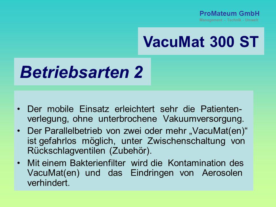 VacuMat 300 ST Betriebsarten 1 Der VacuMat 300 eignet sich universell für medizinische Applikationen, der täglichen Praxis. Sowohl in der Klinik als a