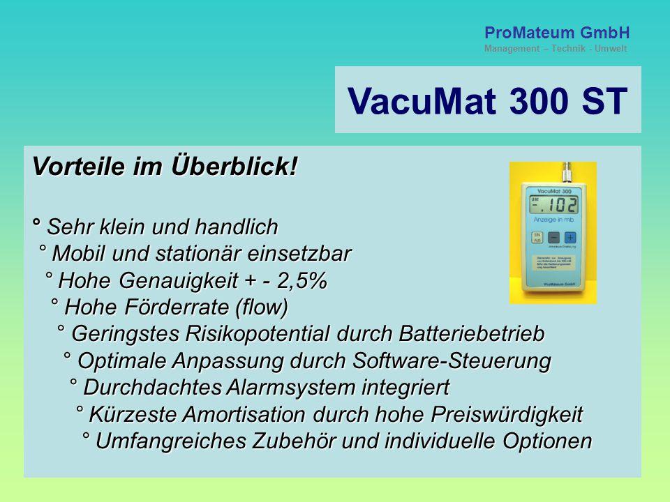 VacuMat 300 ST ProMateum GmbH Management – Technik - Umwelt Einsatz und Zweckbestimmung Der VacuMat 300 ST wurde für den universellen Einsatz in der H