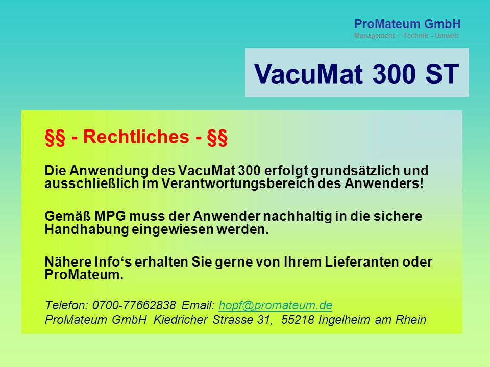 VacuMat 300 ST ProMateum GmbH Management – Technik - Umwelt Vorteile im Überblick! ° Sehr klein und handlich ° Mobil und stationär einsetzbar ° Mobil