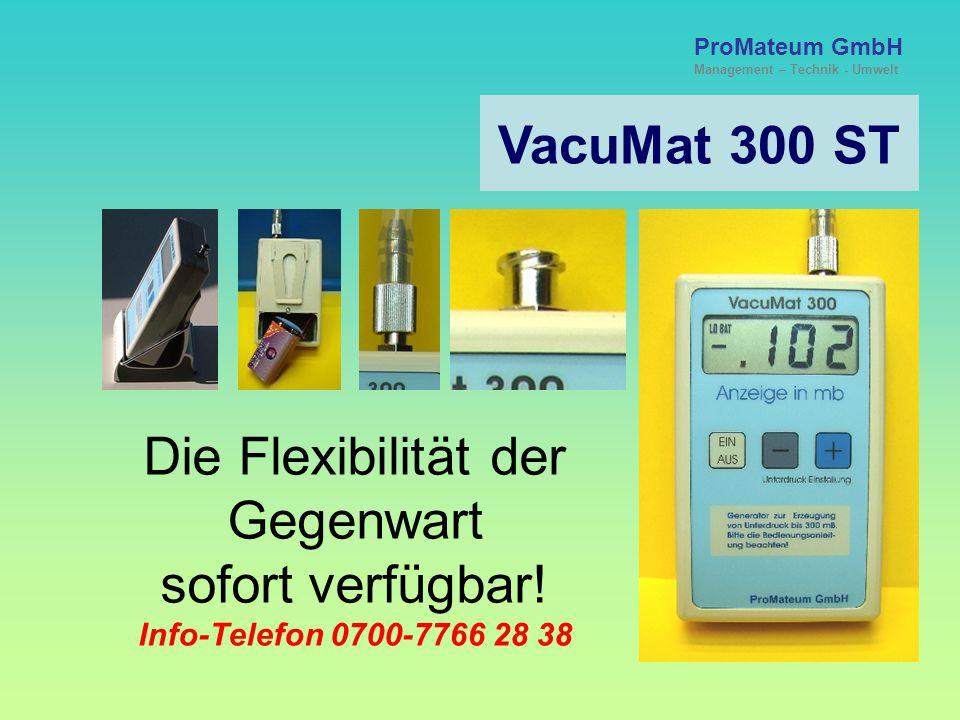 VacuMat 300 ST ProMateum GmbH Management – Technik - Umwelt §§ - Rechtliches - §§ Die Anwendung des VacuMat 300 erfolgt grundsätzlich und ausschließli
