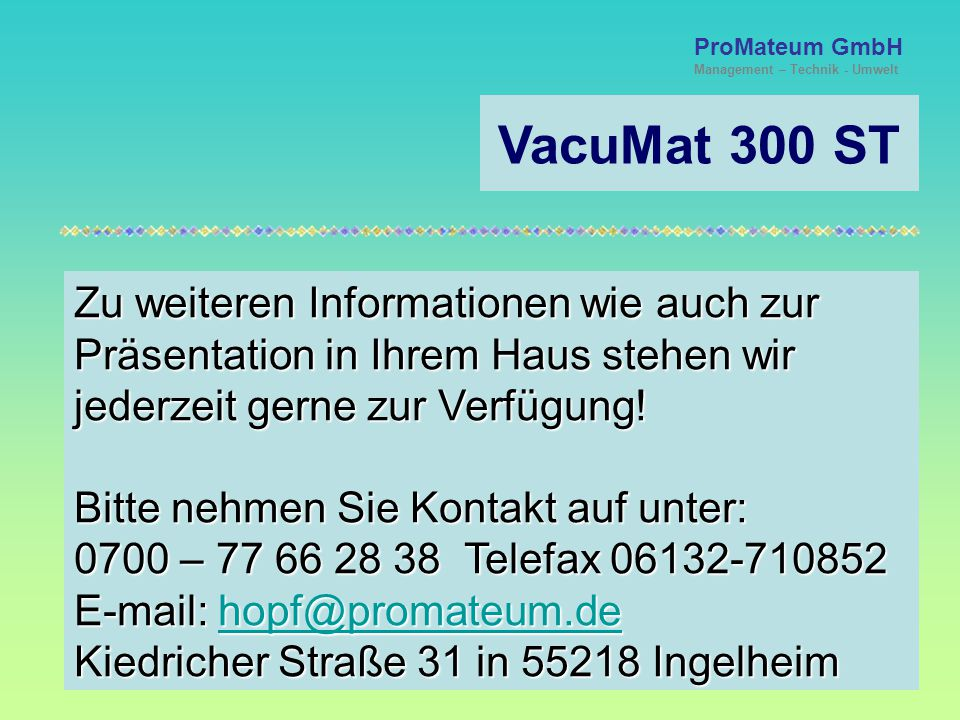 VacuMat 300 ST ProMateum GmbH Management – Technik - Umwelt Die Flexibilität der Gegenwart sofort verfügbar! Info-Telefon 0700-7766 28 38