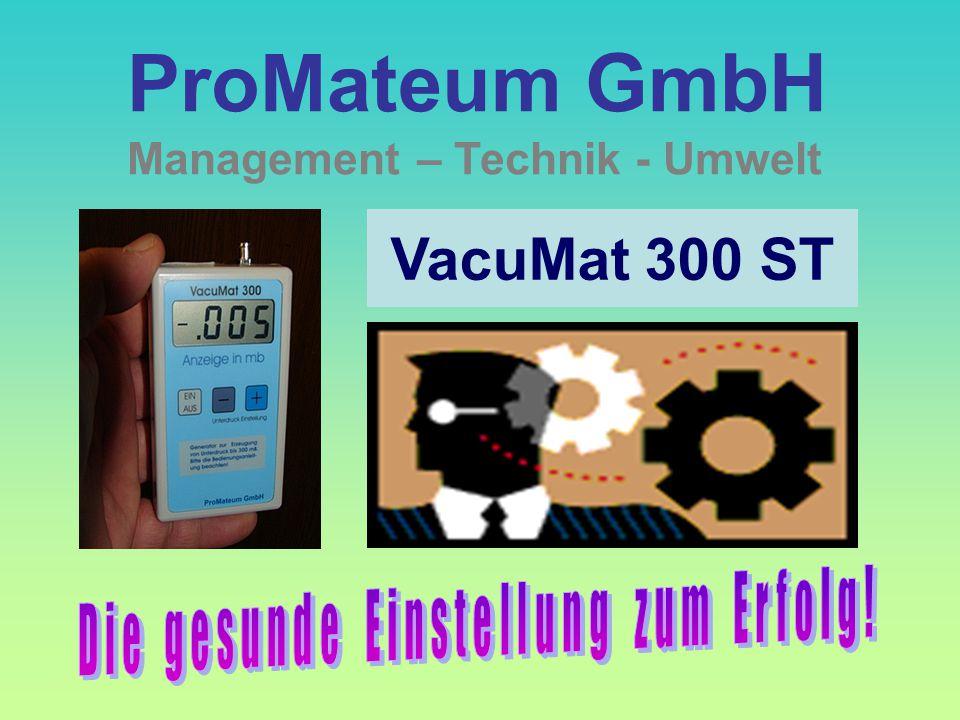 VacuMat 300 ST ProMateum GmbH Management – Technik - Umwelt Zu weiteren Informationen wie auch zur Präsentation in Ihrem Haus stehen wir jederzeit ger