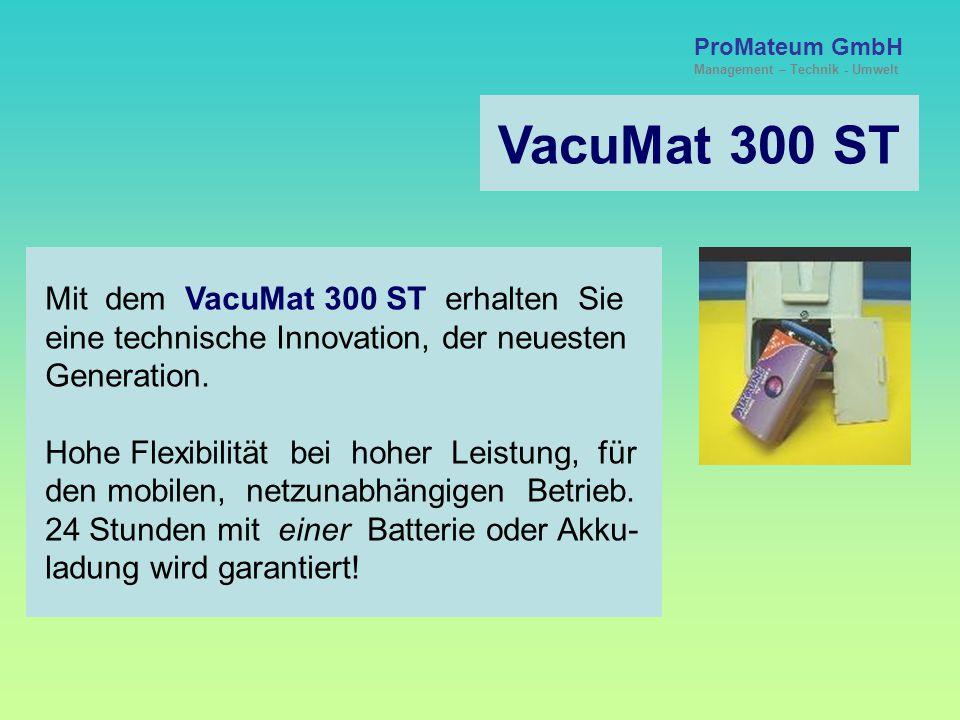 ProMateum GmbH Management – Technik - Umwelt VacuMat 300 ST Der Quantensprung in der mobilen Erzeugung von relativem Unterdruck! Für den Einsatz in hu